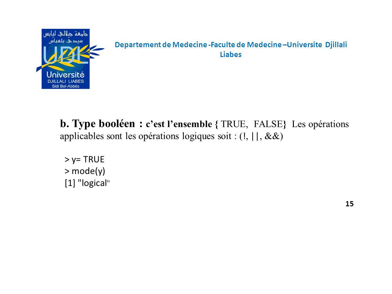 b. Type booléen : cest lensemble { TRUE, FALSE} Les opérations applicables sont les opérations logiques soit : ( !, ||, &&) > y= TRUE > mode(y) [1]