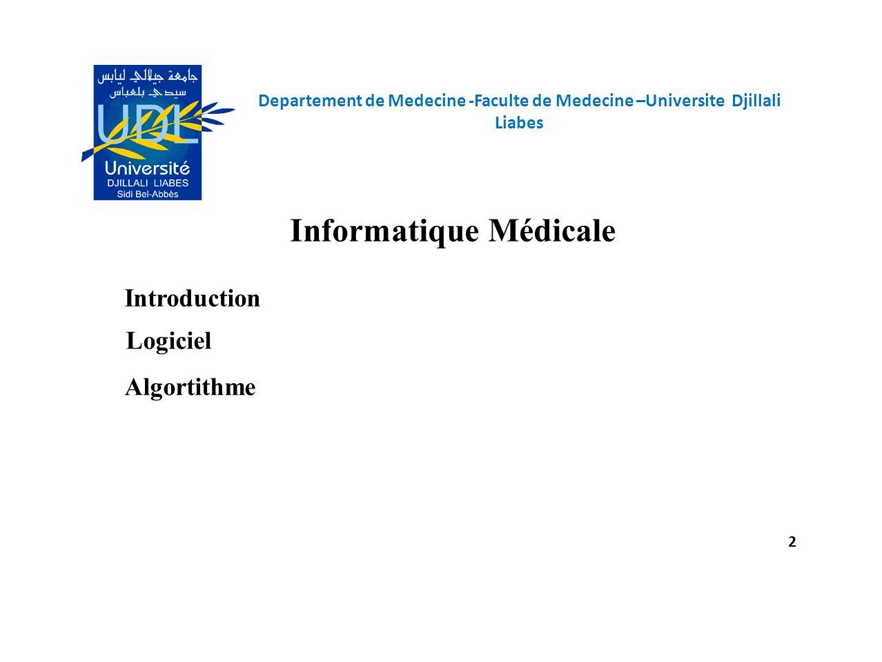 Departement de Medecine -Faculte de Medecine –Universite Djillali Liabes 2 Informatique Médicale Introduction Logiciel Algortithme