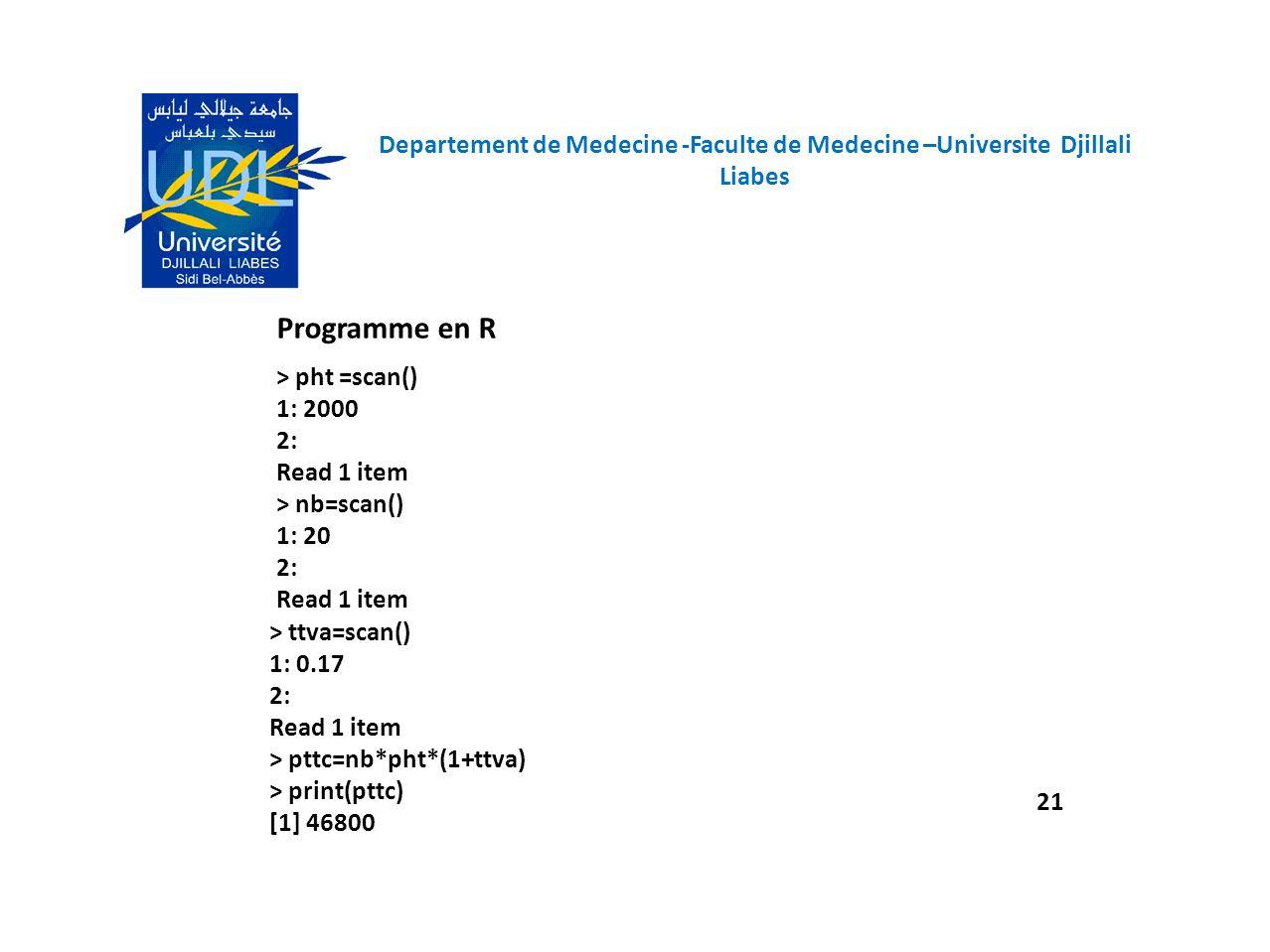 Programme en R > pht =scan() 1: 2000 2: Read 1 item > nb=scan() 1: 20 2: Read 1 item > ttva=scan() 1: 0.17 2: Read 1 item > pttc=nb*pht*(1+ttva) > pri
