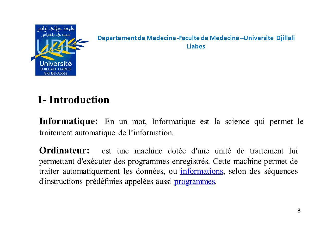 Departement de Medecine -Faculte de Medecine –Universite Djillali Liabes 3 1- Introduction Informatique: En un mot, Informatique est la science qui pe