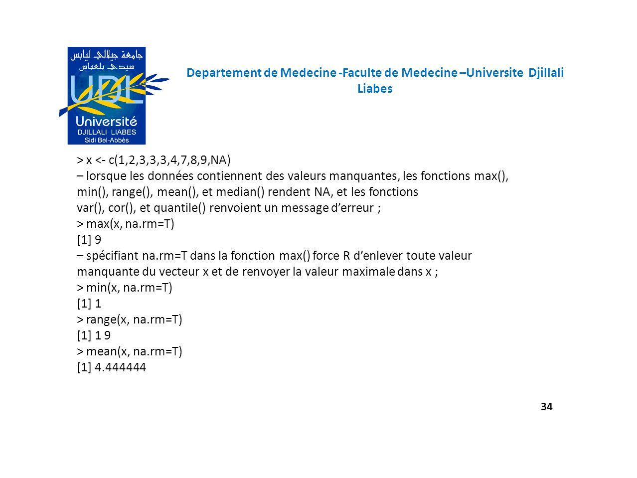 Departement de Medecine -Faculte de Medecine –Universite Djillali Liabes 34 > x <- c(1,2,3,3,3,4,7,8,9,NA) – lorsque les données contiennent des valeu