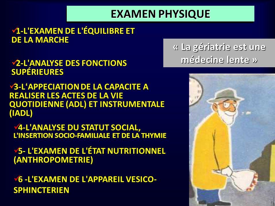 EXAMEN PHYSIQUE « La gériatrie est une médecine lente » 1-L'EXAMEN DE L'ÉQUILIBRE ET DE LA MARCHE 1-L'EXAMEN DE L'ÉQUILIBRE ET DE LA MARCHE 2-L'ANALYS