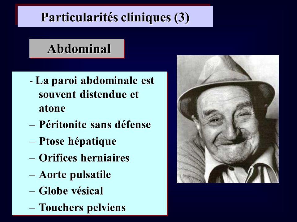 Particularités cliniques (3) - La paroi abdominale est souvent distendue et atone –Péritonite sans défense –Ptose hépatique –Orifices herniaires –Aort