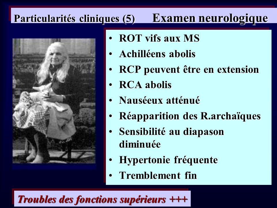 Particularités cliniques (5) Examen neurologique ROT vifs aux MSROT vifs aux MS Achilléens abolisAchilléens abolis RCP peuvent être en extensionRCP pe