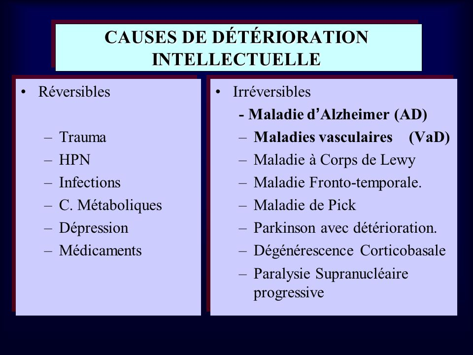 CAUSES DE DÉTÉRIORATION INTELLECTUELLE Réversibles –Trauma –HPN –Infections –C.