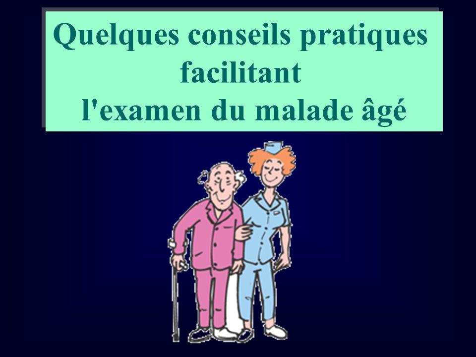 Quelques conseils pratiques facilitant l'examen du malade âgé Quelques conseils pratiques facilitant l'examen du malade âgé