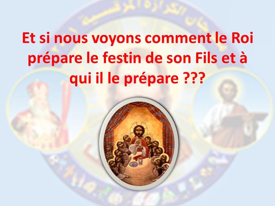 Et si nous voyons comment le Roi prépare le festin de son Fils et à qui il le prépare ???