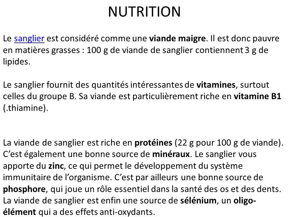 NUTRITION Le sanglier est considéré comme une viande maigre. Il est donc pauvre en matières grasses : 100 g de viande de sanglier contiennent 3 g de l