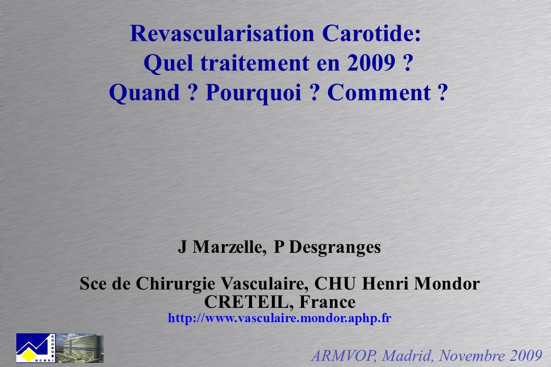 Revascularisation Carotide: Quel traitement en 2009 ? Quand ? Pourquoi ? Comment ? J Marzelle, P Desgranges Sce de Chirurgie Vasculaire, CHU Henri Mon