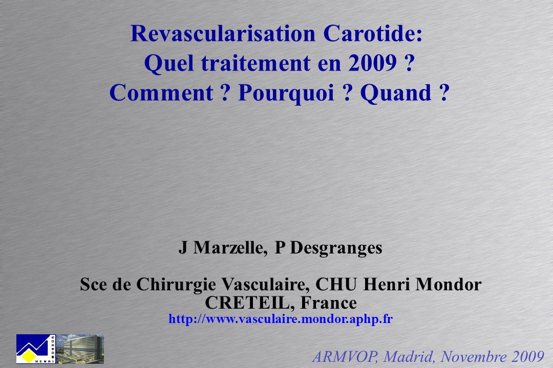 Revascularisation Carotide: Quel traitement en 2009 ? Comment ? Pourquoi ? Quand ? J Marzelle, P Desgranges Sce de Chirurgie Vasculaire, CHU Henri Mon