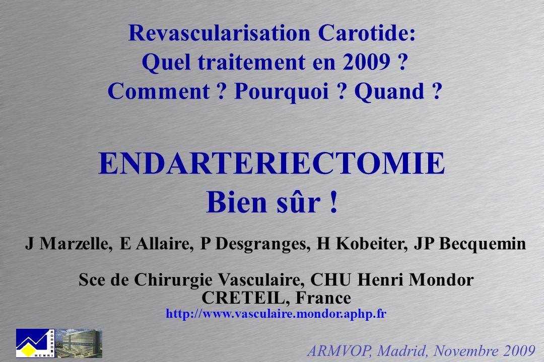 Revascularisation Carotide: Quel traitement en 2009 ? Comment ? Pourquoi ? Quand ? ENDARTERIECTOMIE Bien sûr ! J Marzelle, E Allaire, P Desgranges, H
