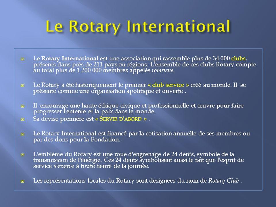 Le Rotary International est une association qui rassemble plus de 34 000 clubs, présents dans près de 211 pays ou régions.