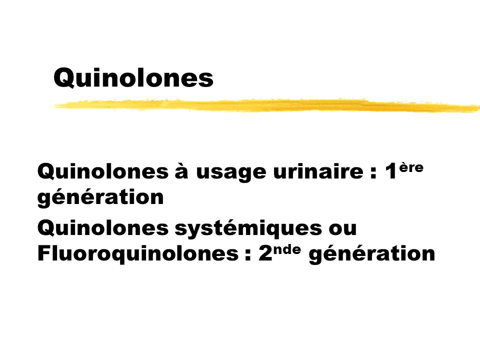 Quinolones Quinolones à usage urinaire : 1 ère génération Quinolones systémiques ou Fluoroquinolones : 2 nde génération