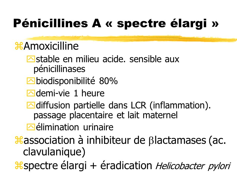 Pénicillines A « spectre élargi » zAmoxicilline ystable en milieu acide.