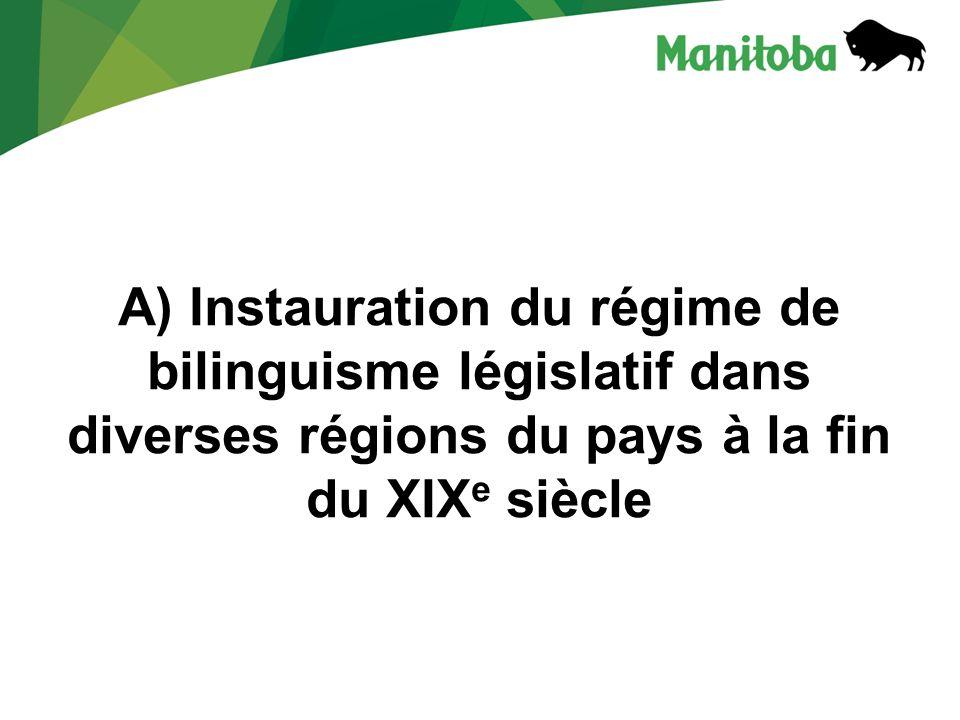 A) Instauration du régime de bilinguisme législatif dans diverses régions du pays à la fin du XIX e siècle