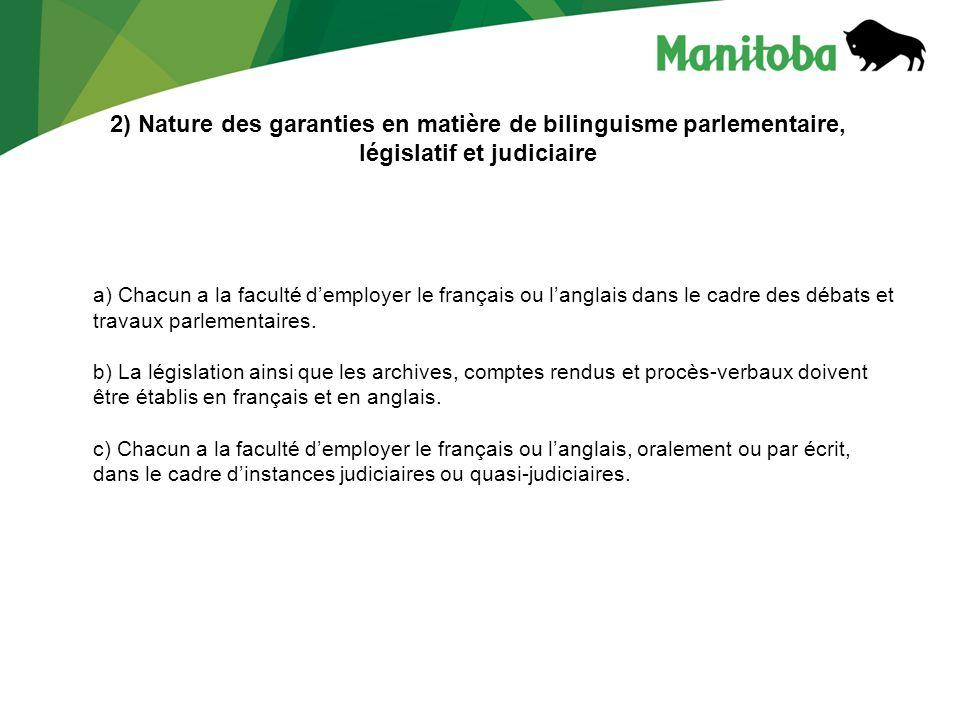 2) Nature des garanties en matière de bilinguisme parlementaire, législatif et judiciaire a) Chacun a la faculté demployer le français ou langlais dans le cadre des débats et travaux parlementaires.