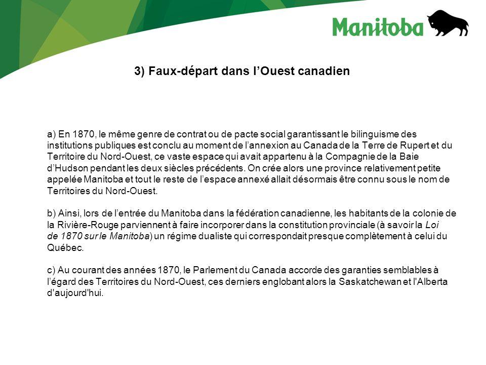 3) Faux-départ dans lOuest canadien a) En 1870, le même genre de contrat ou de pacte social garantissant le bilinguisme des institutions publiques est