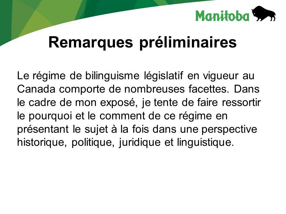Remarques préliminaires Le régime de bilinguisme législatif en vigueur au Canada comporte de nombreuses facettes. Dans le cadre de mon exposé, je tent