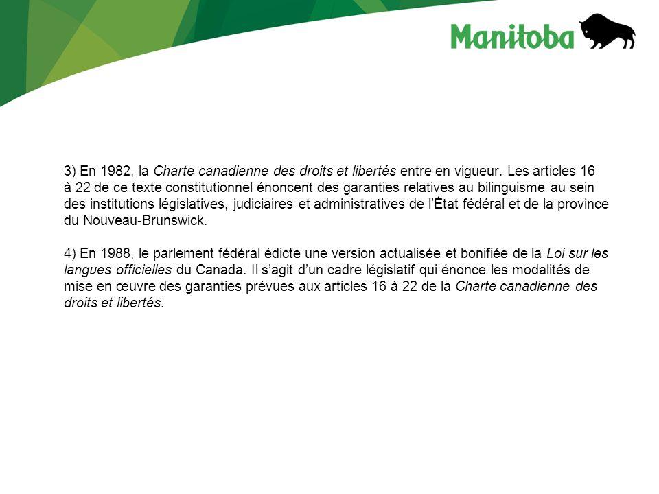 3) En 1982, la Charte canadienne des droits et libertés entre en vigueur. Les articles 16 à 22 de ce texte constitutionnel énoncent des garanties rela