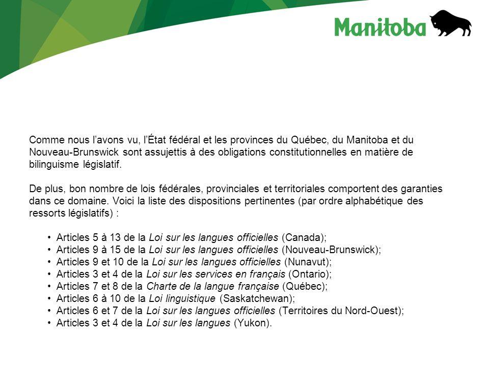 Comme nous lavons vu, lÉtat fédéral et les provinces du Québec, du Manitoba et du Nouveau-Brunswick sont assujettis à des obligations constitutionnell