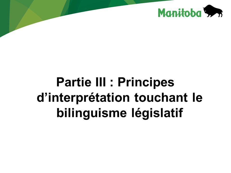 Partie III : Principes dinterprétation touchant le bilinguisme législatif
