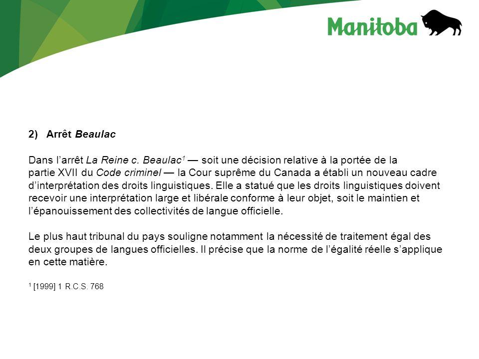 2)Arrêt Beaulac Dans larrêt La Reine c. Beaulac 1 soit une décision relative à la portée de la partie XVII du Code criminel la Cour suprême du Canada