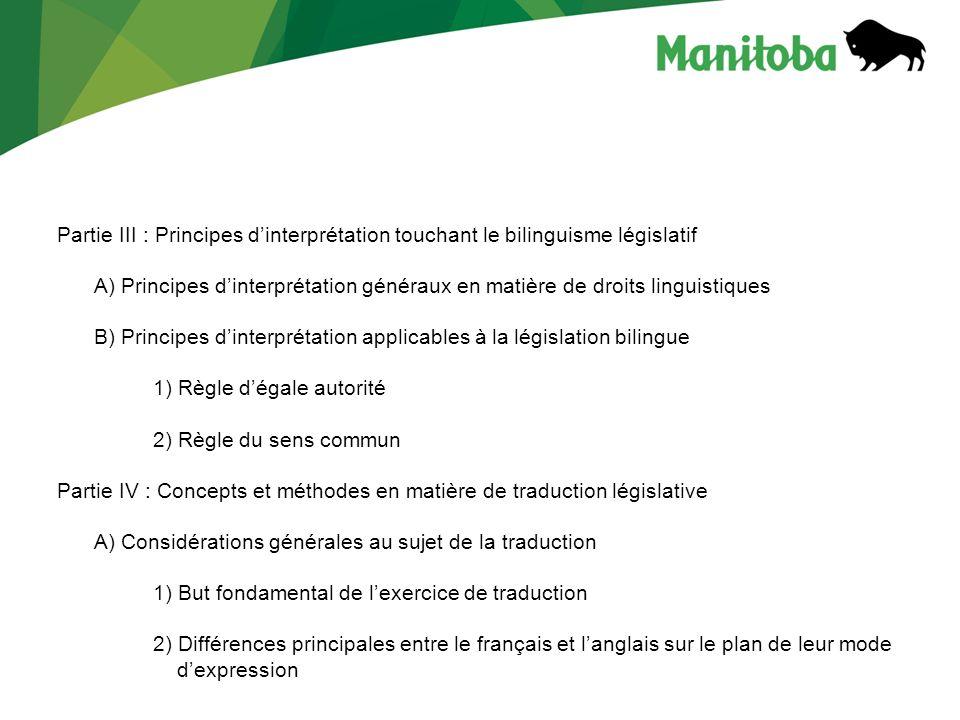 Partie III : Principes dinterprétation touchant le bilinguisme législatif A) Principes dinterprétation généraux en matière de droits linguistiques B)