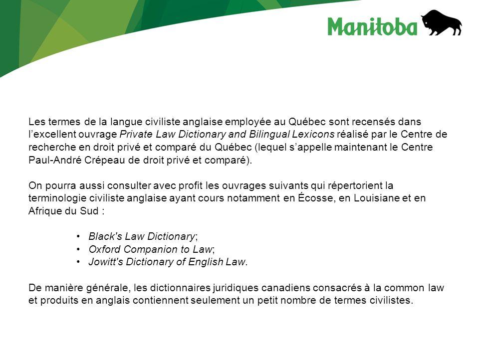 Les termes de la langue civiliste anglaise employée au Québec sont recensés dans lexcellent ouvrage Private Law Dictionary and Bilingual Lexicons réalisé par le Centre de recherche en droit privé et comparé du Québec (lequel sappelle maintenant le Centre Paul-André Crépeau de droit privé et comparé).