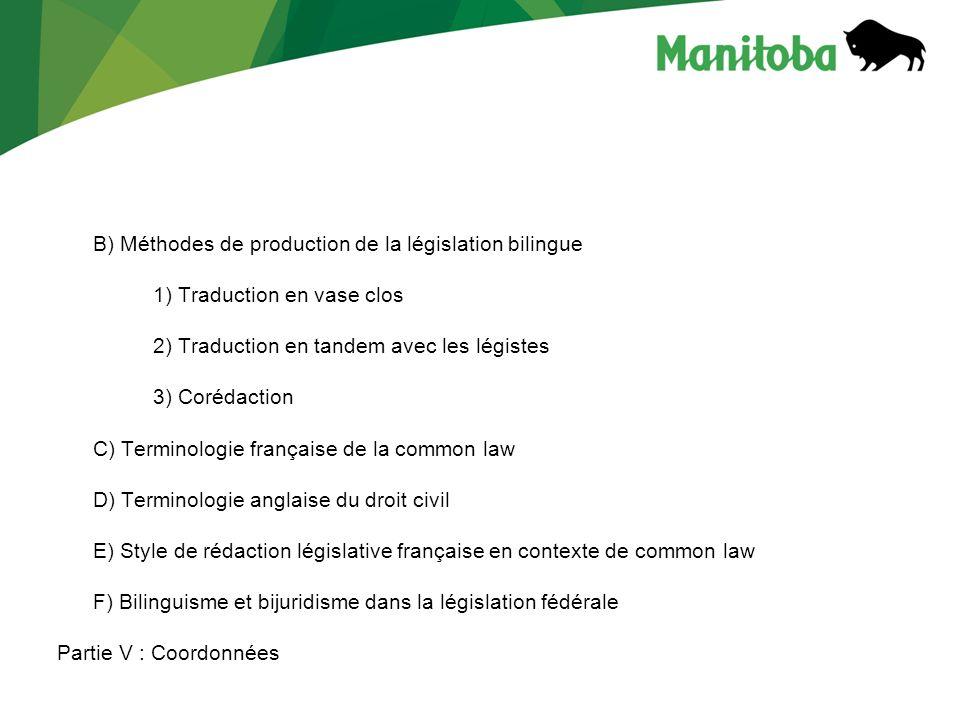 B) Méthodes de production de la législation bilingue 1) Traduction en vase clos 2) Traduction en tandem avec les légistes 3) Corédaction C) Terminolog