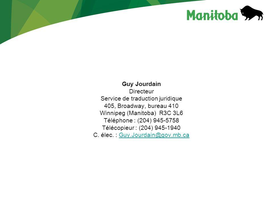 Guy Jourdain Directeur Service de traduction juridique 405, Broadway, bureau 410 Winnipeg (Manitoba) R3C 3L6 Téléphone : (204) 945-5758 Télécopieur : (204) 945-1940 C.