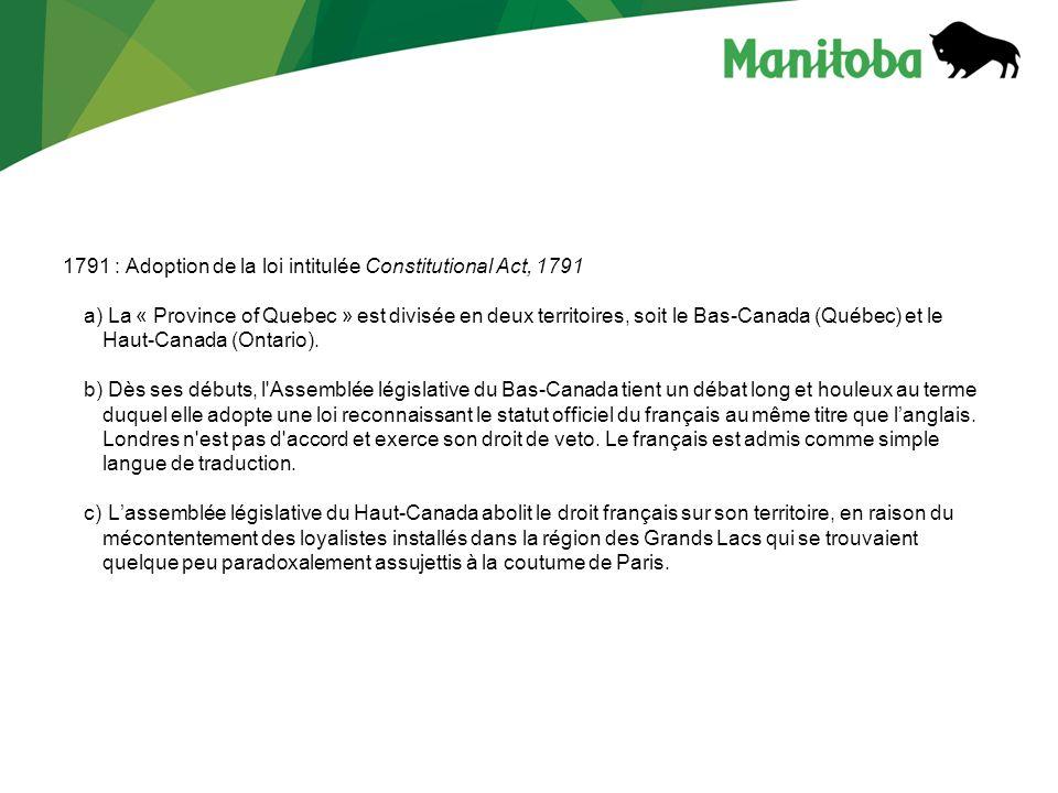 1791 : Adoption de la loi intitulée Constitutional Act, 1791 a) La « Province of Quebec » est divisée en deux territoires, soit le Bas-Canada (Québec) et le Haut-Canada (Ontario).
