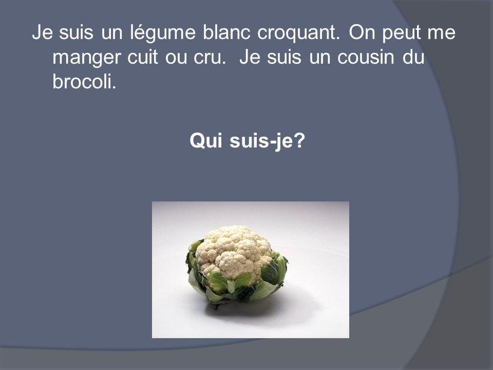 Je suis un légume blanc croquant. On peut me manger cuit ou cru. Je suis un cousin du brocoli. Qui suis-je?