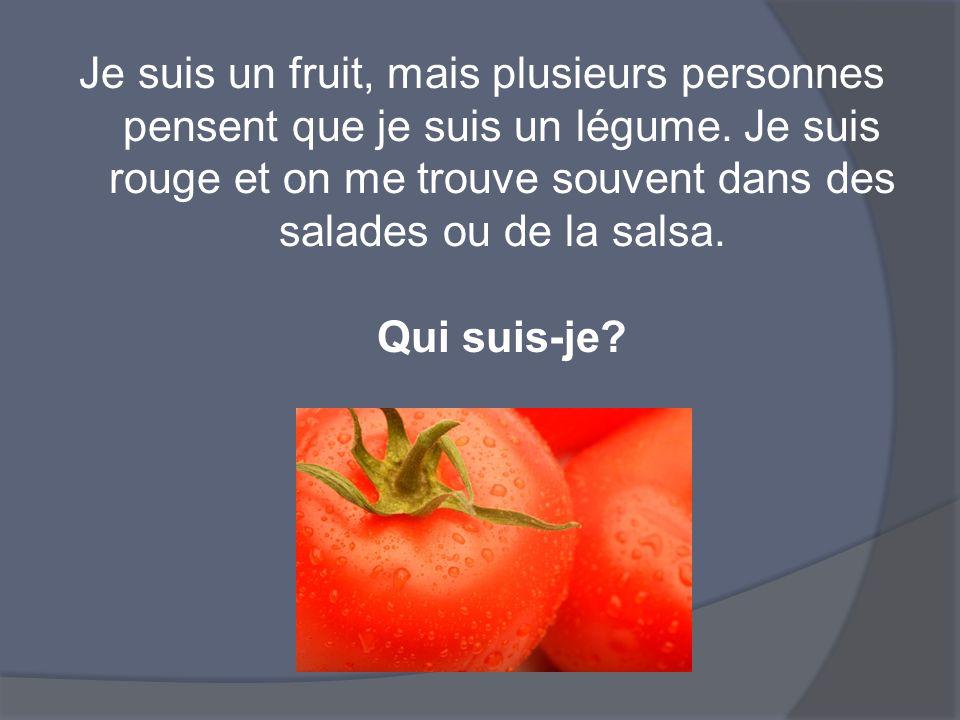 Je suis un fruit, mais plusieurs personnes pensent que je suis un légume. Je suis rouge et on me trouve souvent dans des salades ou de la salsa. Qui s