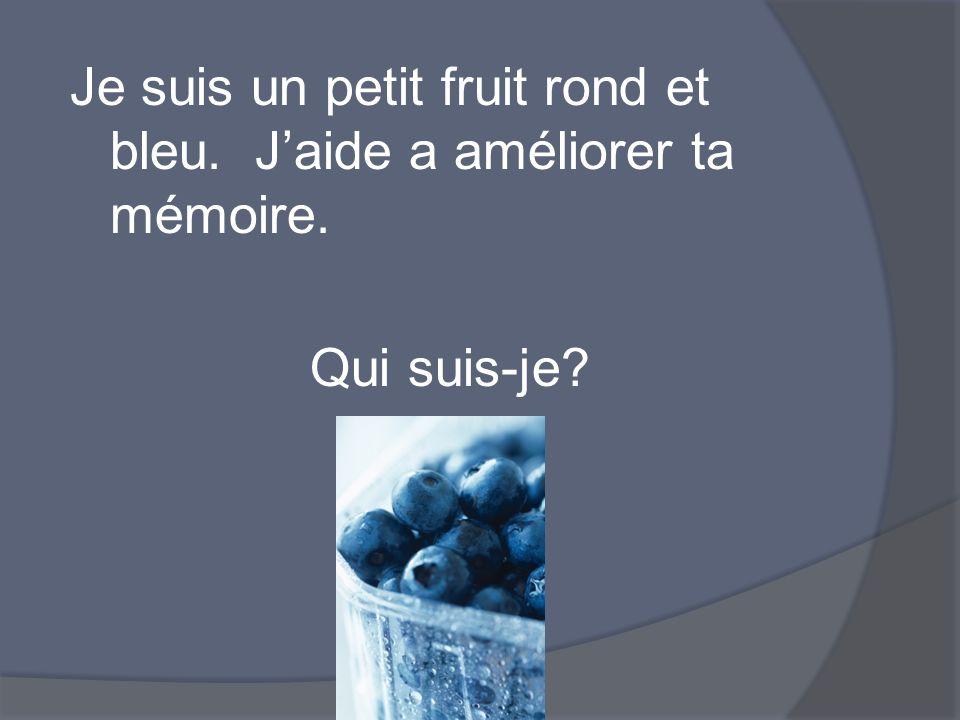 Je suis un petit fruit rond et bleu. Jaide a améliorer ta mémoire. Qui suis-je?