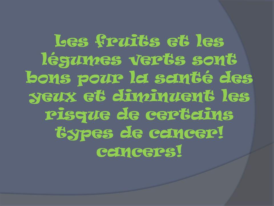 Les fruits et les légumes verts sont bons pour la santé des yeux et diminuent les risque de certains types de cancer! cancers!