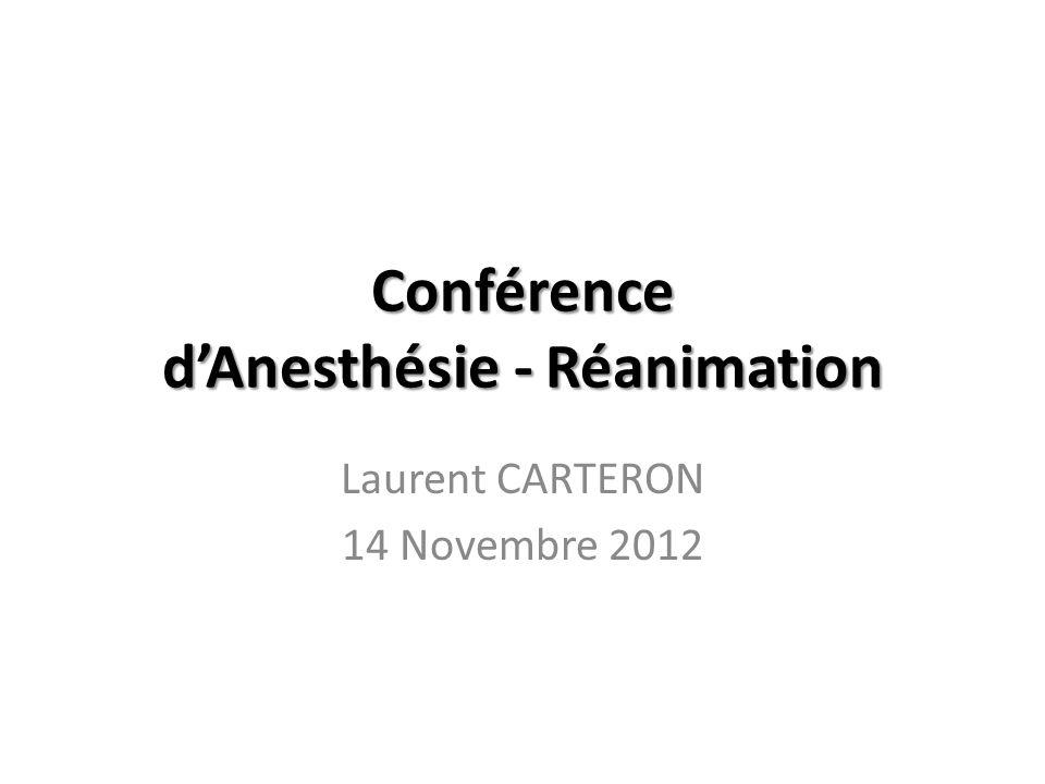 Conférence dAnesthésie - Réanimation Laurent CARTERON 14 Novembre 2012