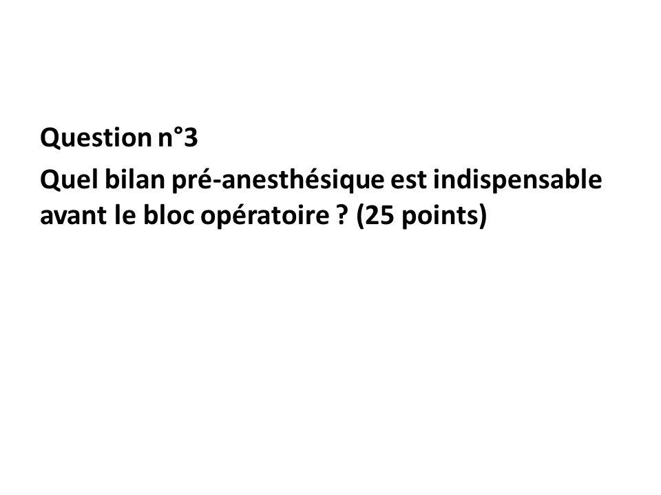 Question n°3 Quel bilan pré-anesthésique est indispensable avant le bloc opératoire ? (25 points)