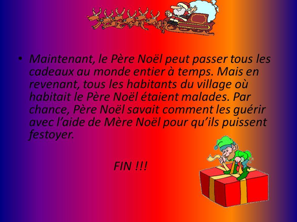 Maintenant, le Père Noël peut passer tous les cadeaux au monde entier à temps. Mais en revenant, tous les habitants du village où habitait le Père Noë
