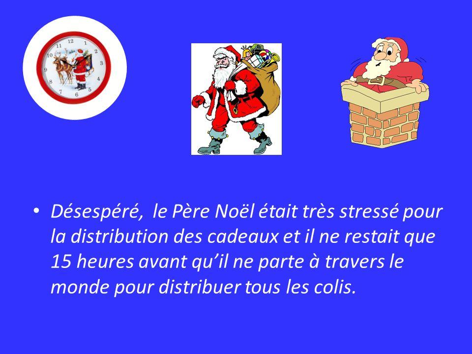 Désespéré, le Père Noël était très stressé pour la distribution des cadeaux et il ne restait que 15 heures avant quil ne parte à travers le monde pour distribuer tous les colis.