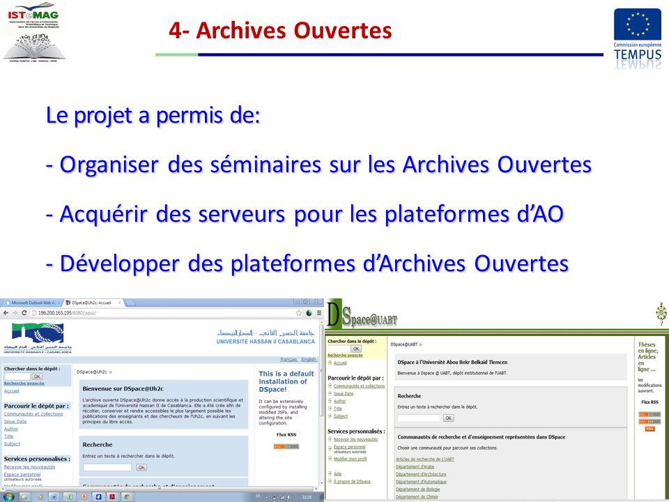 4- Archives Ouvertes Le projet a permis de: - Organiser des séminaires sur les Archives Ouvertes - Acquérir des serveurs pour les plateformes dAO - Développer des plateformes dArchives Ouvertes