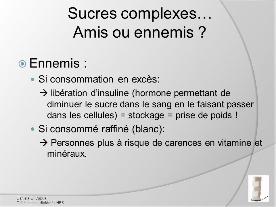 Sucres complexes… Amis ou ennemis ? Ennemis : Si consommation en excès: libération dinsuline (hormone permettant de diminuer le sucre dans le sang en