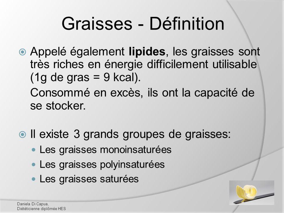 Graisses - Définition Appelé également lipides, les graisses sont très riches en énergie difficilement utilisable (1g de gras = 9 kcal). Consommé en e