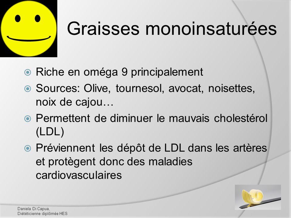 Graisses monoinsaturées Riche en oméga 9 principalement Sources: Olive, tournesol, avocat, noisettes, noix de cajou… Permettent de diminuer le mauvais