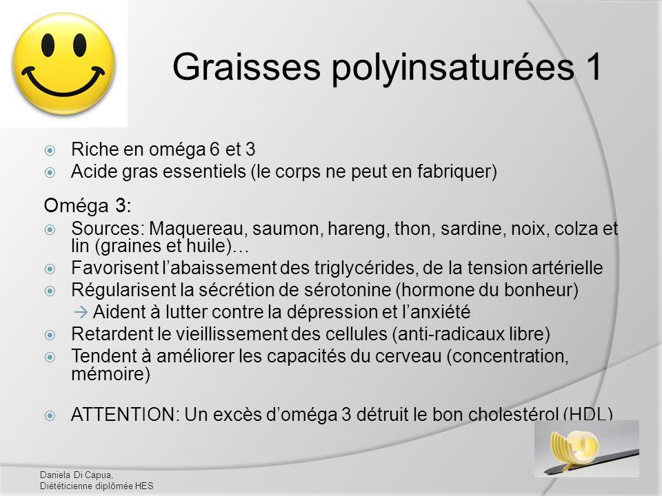Graisses polyinsaturées 1 Riche en oméga 6 et 3 Acide gras essentiels (le corps ne peut en fabriquer) Oméga 3: Sources: Maquereau, saumon, hareng, tho