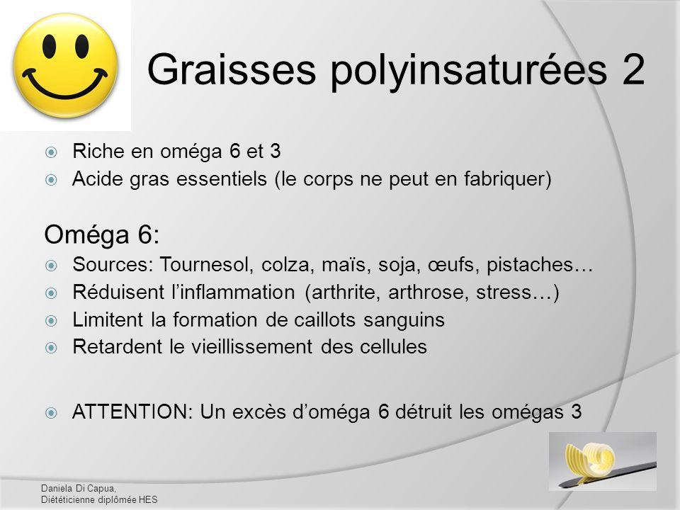Graisses polyinsaturées 2 Riche en oméga 6 et 3 Acide gras essentiels (le corps ne peut en fabriquer) Oméga 6: Sources: Tournesol, colza, maïs, soja,