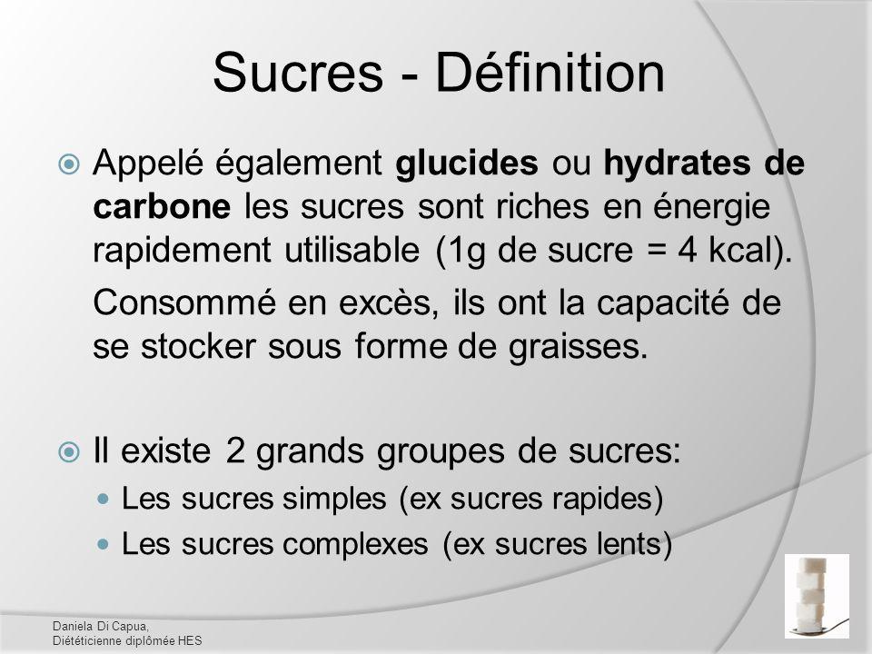 Sucres - Définition Appelé également glucides ou hydrates de carbone les sucres sont riches en énergie rapidement utilisable (1g de sucre = 4 kcal). C