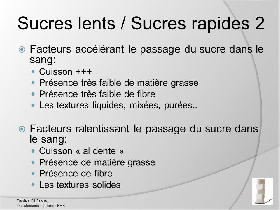 Sucres lents / Sucres rapides 2 Facteurs accélérant le passage du sucre dans le sang: Cuisson +++ Présence très faible de matière grasse Présence très