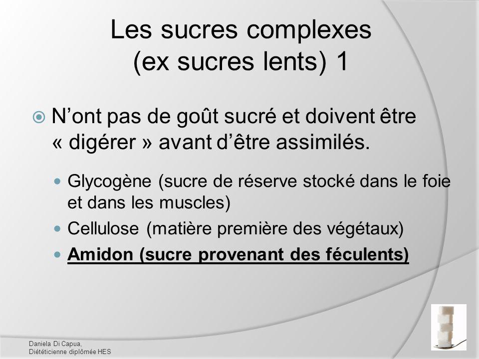 Les sucres complexes (ex sucres lents) 1 Nont pas de goût sucré et doivent être « digérer » avant dêtre assimilés. Glycogène (sucre de réserve stocké