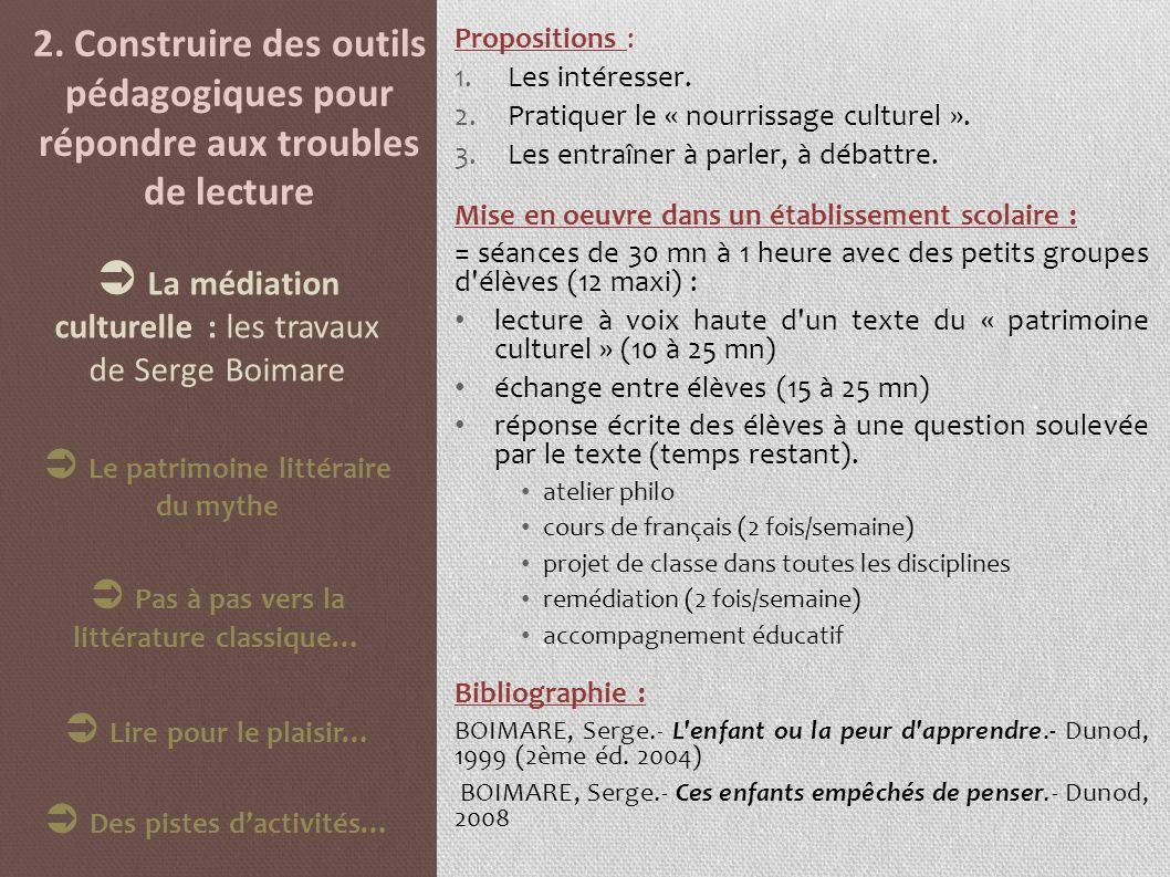 2. Construire des outils pédagogiques pour répondre aux troubles de lecture Propositions : 1.Les intéresser. 2.Pratiquer le « nourrissage culturel ».