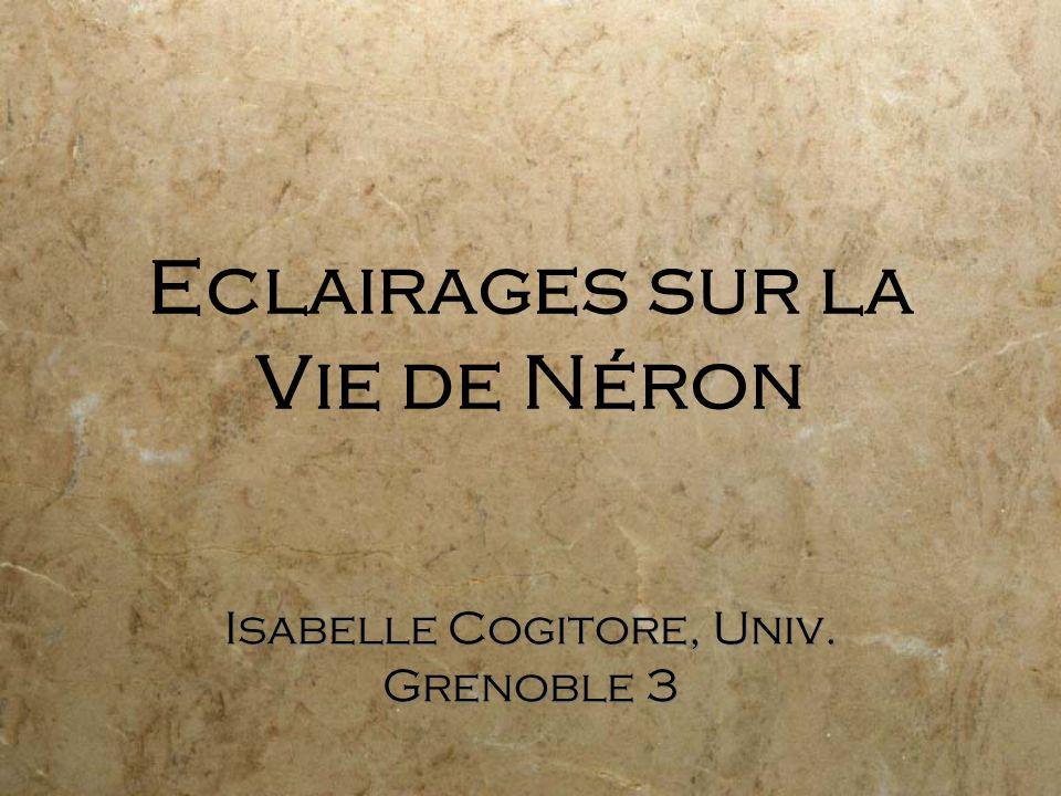 Eclairages sur la Vie de Néron Isabelle Cogitore, Univ. Grenoble 3